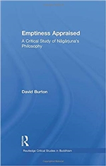 Emptiness Appraised: A Critical Study of Nagarjuna's Philosophy (Routledge Critical Studies in Buddhism), David Burton