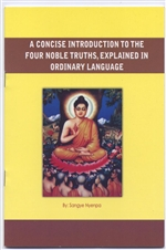 Concise Introduction to the Four Noble Truths, Explained in Ordinary Language <br> By: Sangye Nyenpa