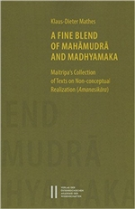 Fine Blend of Mahamudra and Madhyamaka: Maitripa`s Collection of Texts on Non-conceptual Realization