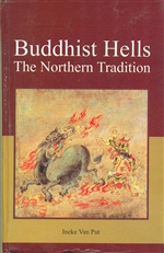 Buddhist Hells : the northern Tradition , Ineke Van Put