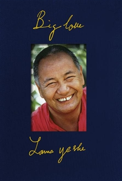 Big Love: The Life and Teachings of Lama Yeshe, Adele Hulse, Lama Yeshe Wisdom Archive