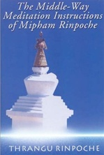 Middle Way Meditation Instructions of Mipham Rinpoche <br> By: Thrangu Rinpoche