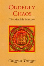 Orderly Chaos: The Mandala Principle<br> By: Chogyam Trungpa Rinpoche