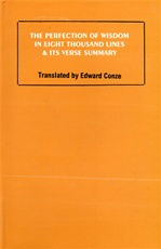Perfection of Wisdom in Eight Thousand Lines & Its Verse Summary<br>  By: Edward Conze