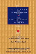 Polishing the Diamond, Enlightening the Mind: Reflections of a Korean Buddhist Master  <br> By: Kim, Jae Woong