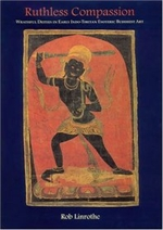 Ruthless Compassion; Wrathful Deities in Early Indo-Tibetan Esoteric Buddhist Art <br>  By: Linrothe, R.