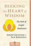 Seeking the Heart of Wisdom, The Path of Insight Meditation <br> By: Goldstein & Kornfield