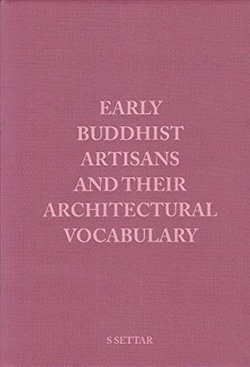 Early Buddhist Artisans and Their Architectural Vocabulary By S Settar