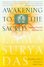 Awakening to the Sacred, Creating a Personal Spiritual Life <br> By: Surya Das