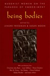 Being Bodies: Buddhist Women on the Paradox <br> By: Friedman, Leonore, ed.