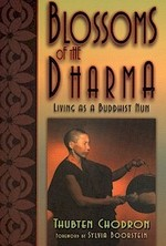 Blossoms of the Dharma <br> By: Thubten Chodron