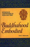 Buddhahood Embodied: Sources of Controversy in India and Tibet <br> By: Makransky