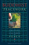 Buddhist Peacework: Creating Cultures of Peace <br> By: Chappell, ed.