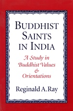 Buddhist Saints in India: A Study in Buddhist Values and Orientations  <br> By: Ray