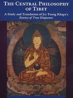Central Philosophy of Tibet: A Study and Translation of Jey Tsong Khapa's Essence of Eloquence <br> By: Thurman, Robert