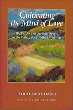 Cultivating the Mind of Love: The Practice of Looking Deeply in the Mahayana Buddhist Tradition <br> By: Thich Nhat Hanh