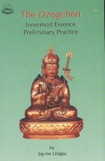 Dzogchen - Innermost Essence Preliminary Practice <br> By: Jigme Lingpa
