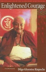 Enlightened Courage: An Explanation of the Seven Point of Mind Training <br> By: Dilgo Khyentse Rinpoche