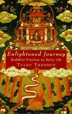 Enlightened Journey: Buddhist Practice as Daily Life <br>  By: Thondup Tulku