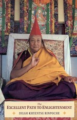 Excellent Path to Enlightenment <br> By: Dilgo Khyentse Rinpoche