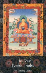 The Four Noble Truths <br> By:  Ven. Lobsang Gyatso