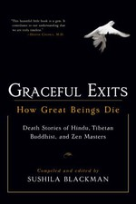 Graceful Exits: How Great Beings Die <br> By: Blackman, Sushila
