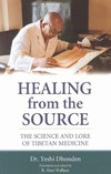 Healing From the Source: The Science and Lore of Tibetan Medicine <br> By: Yeshe Dhonden