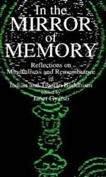 In the Mirror of Memory: Reflections on Mindfulness and Remembrance in Indian and Tibetan Buddhism  <br> By: Gyatso, Janet, Ed.