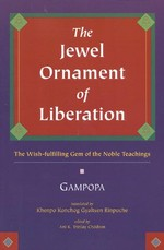 Jewel Ornament of Liberation: The Wish-fulfilling Gem of the Noble Teachings <br>  By: Gampopa / Konchog Gyaltsen Rinpoche, Tr.