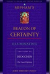 Mipham's Beacon of Certainty; lluminating the View of Dzogchen The Great Perfection <br> By: Pettit, John W.