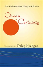 Ninth Karmapa, Wangchuk Dorje's Ocean of Certainty <br> By: Traleg Rinpoche