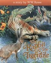 Rabbit and the Tigerdile <br> By: Rowe W.W.