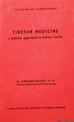 Tibetan Medicine: A Holistic Approach to Better Health <br> By: Lobsang Rapgay