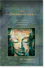 Dhammapada: A New Translation of the Buddhist Classic with Annotations <br> By: Gil Fronsdal (translator)