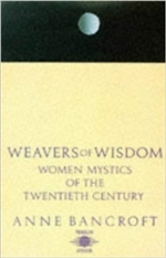 Weavers of Wisdom: Women Mystics <br>  By: Bancroft, Anne