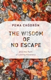 Wisdom of No Escape and the Path of Loving-Kindness <br>  By: Pema Chodron
