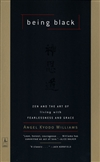 Being Black: Zen and the Art of Living with Fearlessness and Grace
