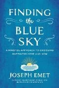 Finding the Blue Sky A Mindful Approach to Choosing Happiness Here & Now, Joseph Emet