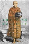 The Irish Buddhist: The Forgotten Monk who Faced Down the British Empire,