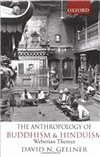 The Anthropology of Buddhism and Hinduism: Weberian Themes, David N. Gellner