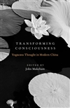 Transforming Consciousness:Yogacara Thought in Modern China, John Makeham