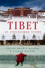 Tibet: An Unfinished Story, Lezlee Brown Halper and Stefan Halper