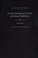 An Archaeological History of Indian Buddhism, Lars Fogelin