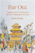 Far Out: Countercultural Seekers and the Tourist Encounter in Nepal<br> By: Mark Liechty