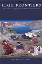 High Frontiers: Dolpo and the Changing World of Himalayan, Kenneth M. Bauer