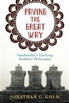 Paving The Great Way Vasubandhu's Unifying Buddhist Philosophy Jonathan C. Gold