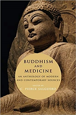 Buddhism and Medicine: An Anthology of Modern and Contemporary Sources, C. Pierce Salguero (editor)