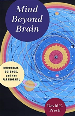 Mind Beyond Brain Buddhism, Science, and the Paranormal, David E. Presti