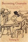 Becoming Guanyin: Artistic Devotion of Buddhist Women in Late Imperial China