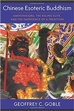 Chinese Esoteric Buddhism: Amoghavajra, the Ruling Elite, and the Emergence of a Tradition (The Sheng Yen Series in Chinese Buddhist Studies), Geoffrey C. Goble